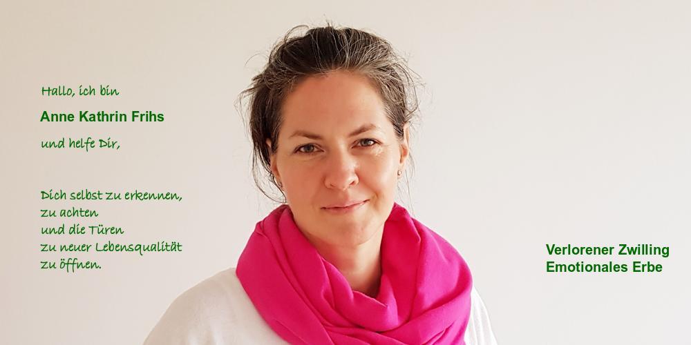 Verlorener Zwilling und Emotionales Erbe sind die Spezialisierungen von Anne Kathrin Frihs. Sie begleitet Frauen in ihren privaten und beruflichen Klärungs- und Entwicklungsprozessen Schwierigkeiten zu meistern, und wieder Lebensfreude zu gewinnen. www.zuversicht.net